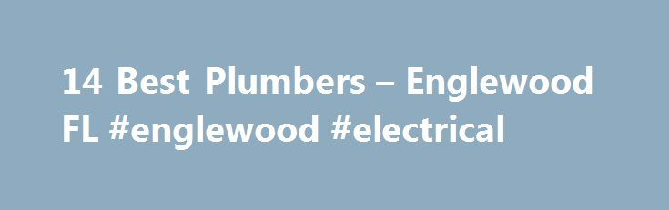 14 Best Plumbers – Englewood FL #englewood #electrical http://ghana.nef2.com/14-best-plumbers-englewood-fl-englewood-electrical/  # Plumbers in Englewood, FL Showing 1-14 of 14 Englewood Plumbers Englewood is a unique community located on the Sarasota/Charlotte county line on Florida's Gulf Coast. Splitting its local government between the two counties, Englewood is still a community within itself that offers residents pristine beach access as well as local eating and shopping opportunities…