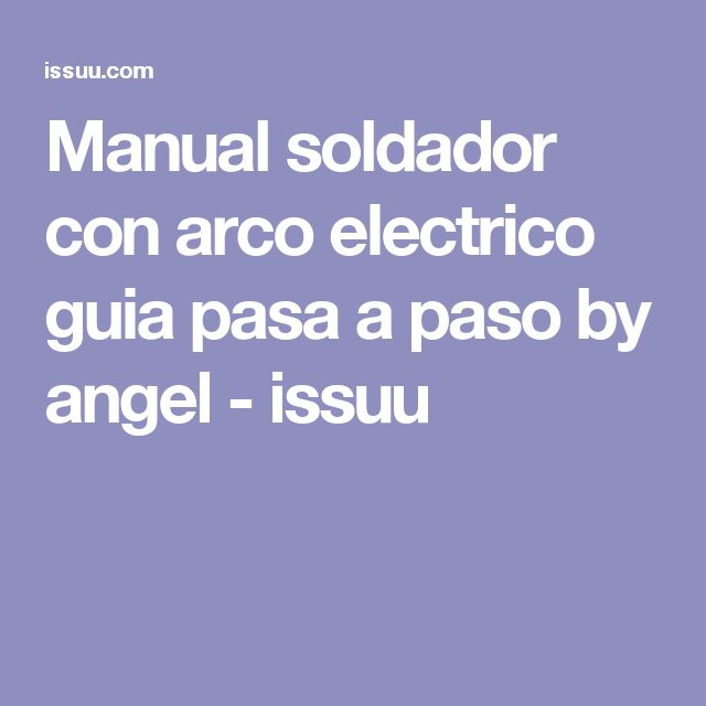 Manual soldador con arco electrico guia pasa a paso by angel - issuu