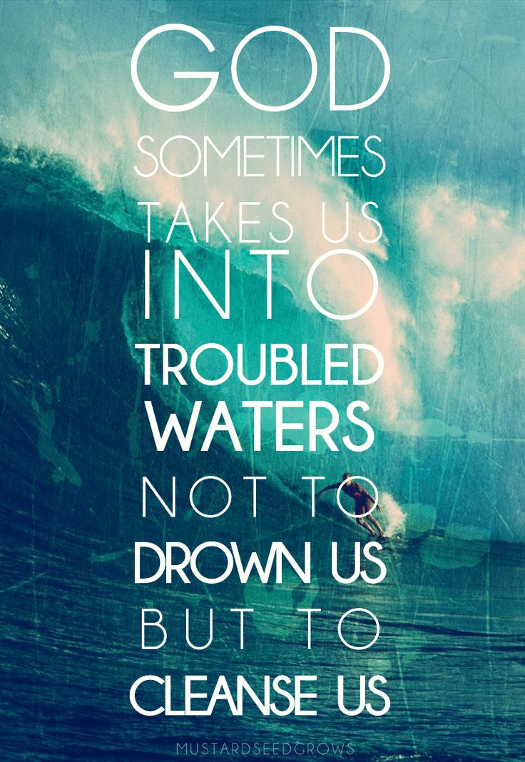 """God sometimes takes us into troubled waters not to drown us, but"