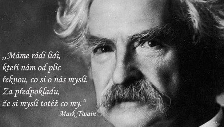 """""""Máme radi lidi, kteří nám od plic řeknou, co si o nás myslí. Za předpokladu, že si myslí totéž co my.""""  --Mark Twain"""