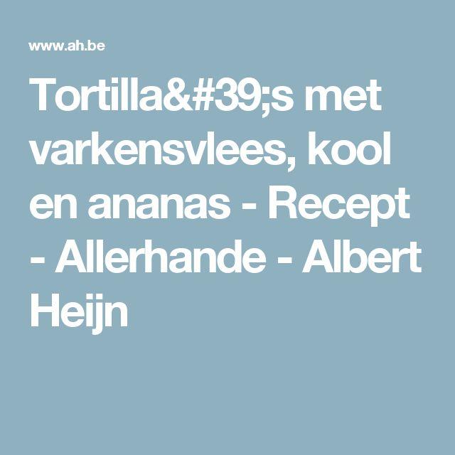 Tortilla's met varkensvlees, kool en ananas - Recept - Allerhande - Albert Heijn