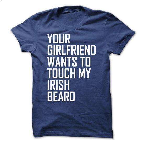 Your girlfriend wan to touch my irish beard - #under #college sweatshirts. GET YOURS => https://www.sunfrog.com/No-Category/Your-girlfriend-wan-to-touch-my-irish-beard.html?60505