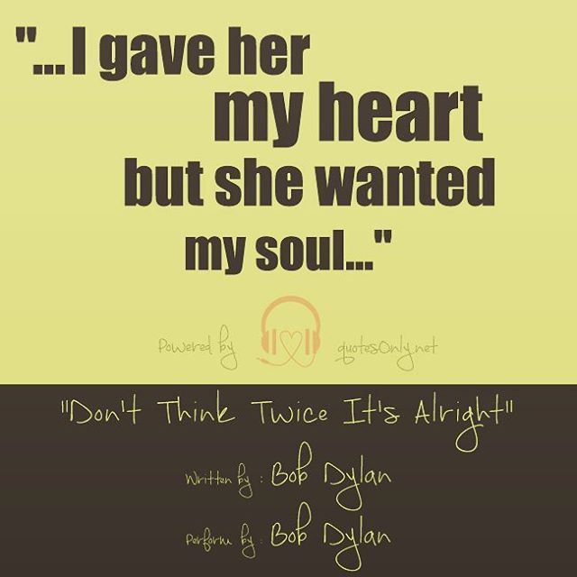 """…I gave her my heart but she wanted my soul…"""