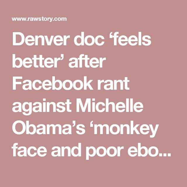 Denver doc 'feels better' after Facebook rant against Michelle Obama's 'monkey face and poor ebonics'