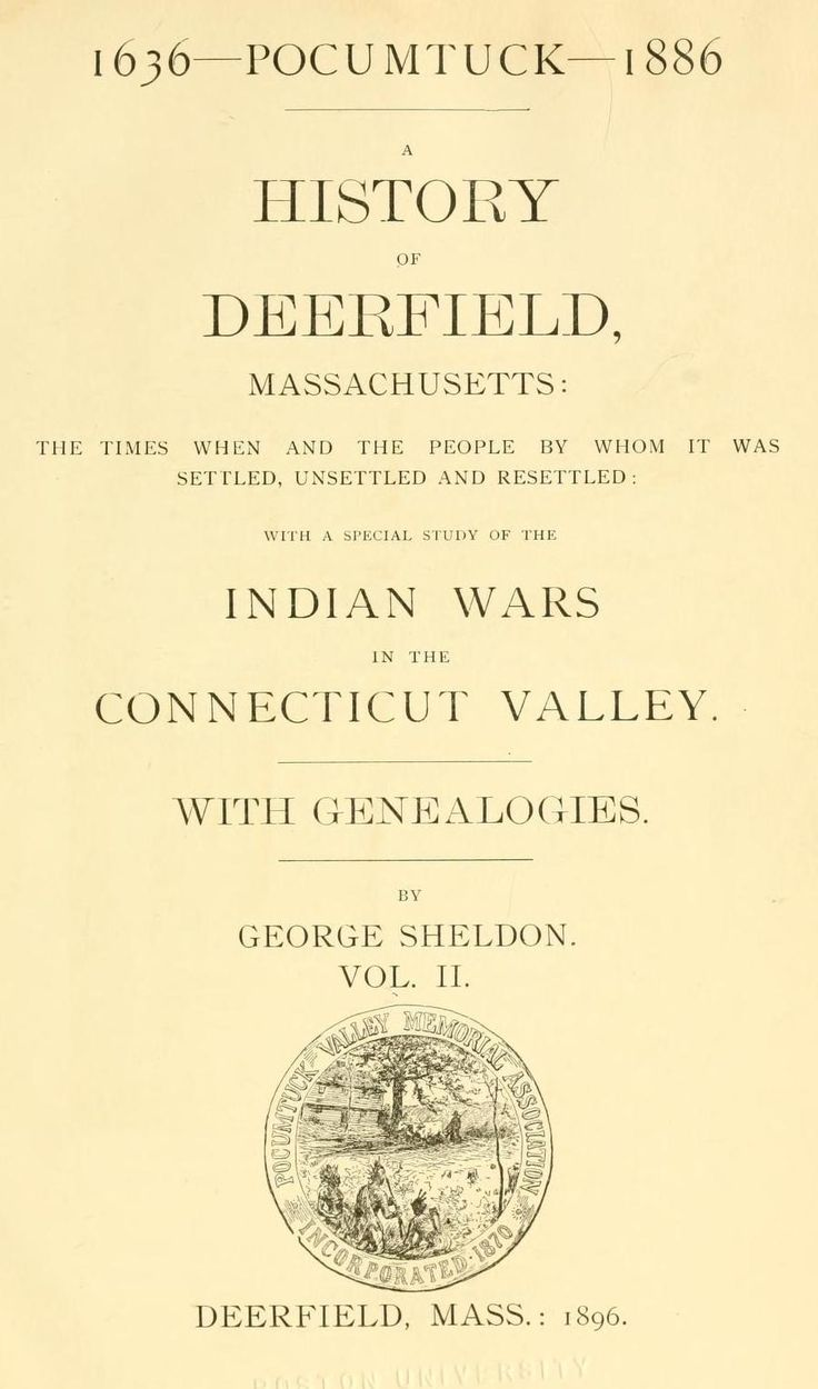 A History of Deerfield, Massachusetts: the times when the people by whom it was settled, unsettled and resettled vol 2, Sheldon, George, Deerfield, Mass. [Greenfield, Mass., Press of E.A. Hall &amp…