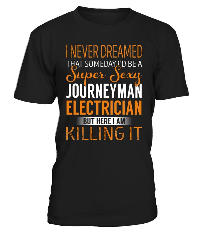 I Never Dreamed That Someday I'd Be a Super Sexy Journeyman Electrician #JourneymanElectrician