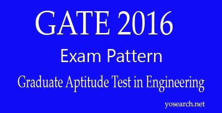 Looking for GATE 2016 Exam Pattern? Visit Yosearch.net for GATE Paper Pattern 2016 GATE 2016 Duration and Examination Type, Pattern of Question Papers, Design of Questions and more