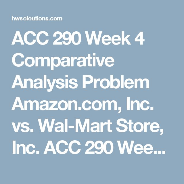ACC 290 Week 4 Comparative Analysis Problem Amazon.com, Inc. vs. Wal-Mart Store, Inc. ACC 290 Week 4 Comparative Analysis Problem Amazon.com, Inc. vs. Wal-Mart Store, Inc. ACC 290 Week 4 Comparative Analysis Problem Amazon.com, Inc. vs. Wal-Mart Store, Inc. Assignment Steps  Resources: Financial Accounting: Tools for Business Decision Making  Write a 1,050-word comparative analysis using the financial statements of Amazon.com, Inc. presented in Appendix D, and the financial statements for…