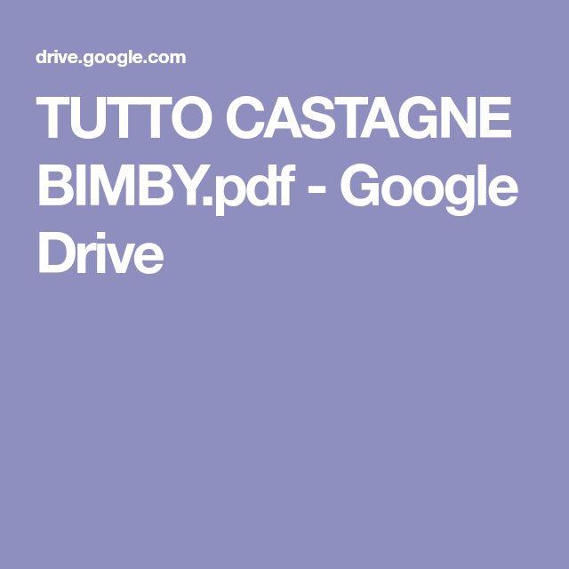 TUTTO CASTAGNE BIMBY.pdf - Google Drive