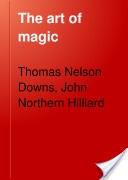 """The Art of Magic"" - Thomas Nelson Downs & John Northern Hilliard, 1921, 354 pp."