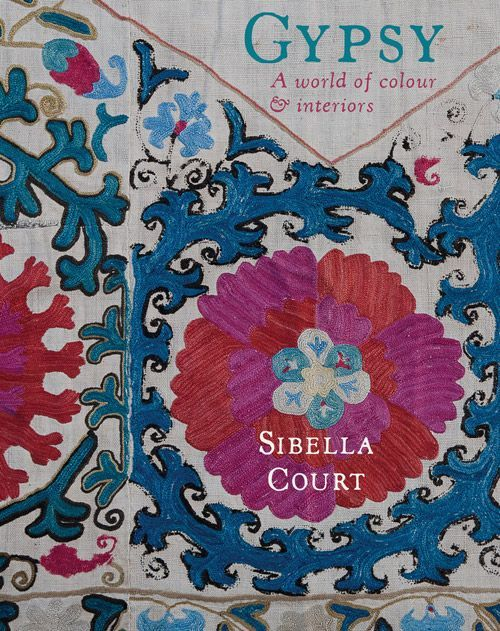 Gypsy - A world of colour & interiors by Sibella Court