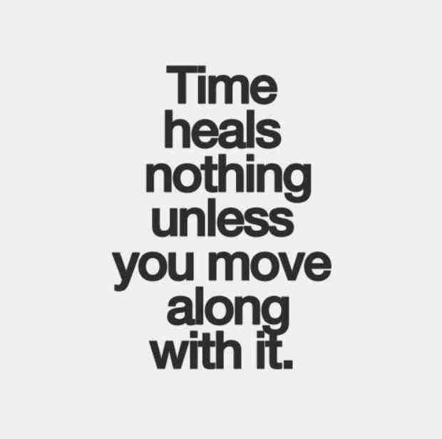 """""""Time heals nothing unless you move along with it."""""""