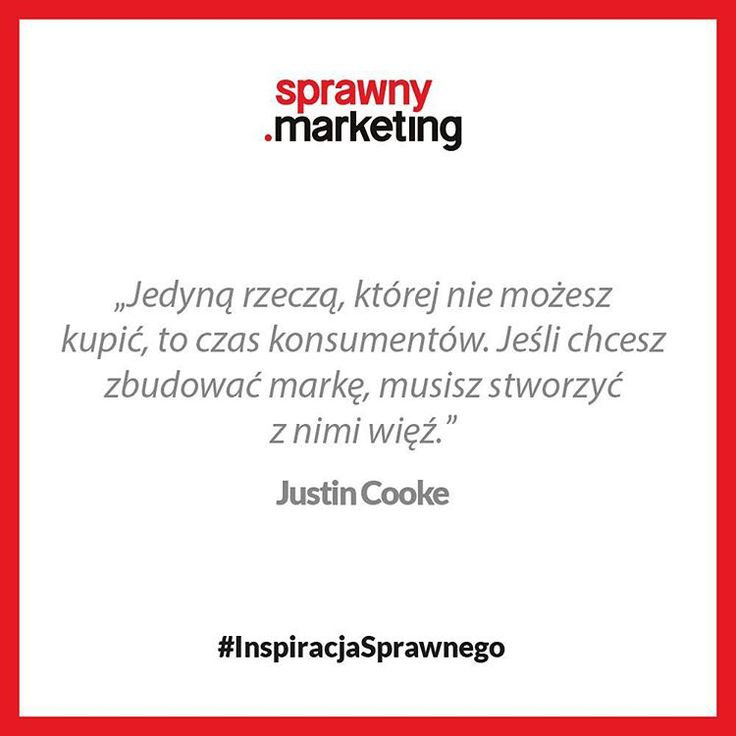 """""""Jedyną rzeczą, której nie możesz kupić, to czas konsumentów. Jeśli chcesz zbudować markę, musisz stworzyć z nimi więź."""" - Justin Cooke"""