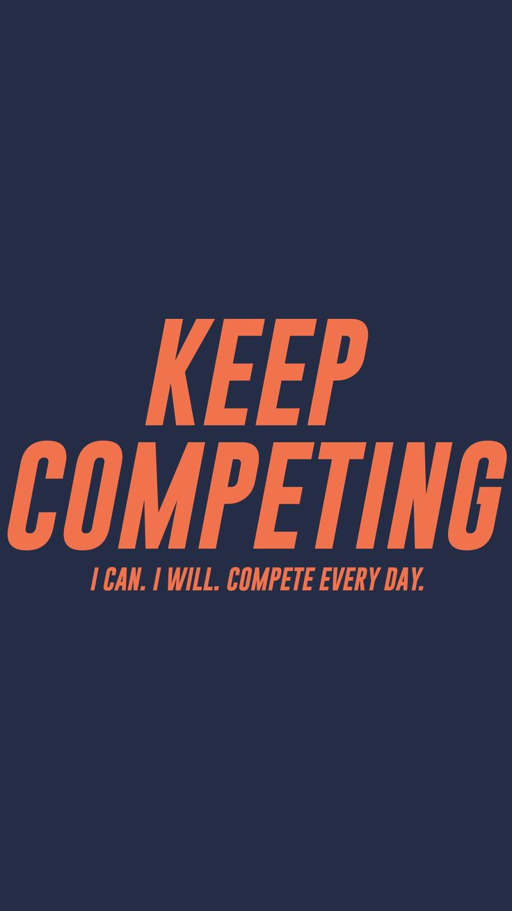 Don't give up now if you want to win. Keep competing
