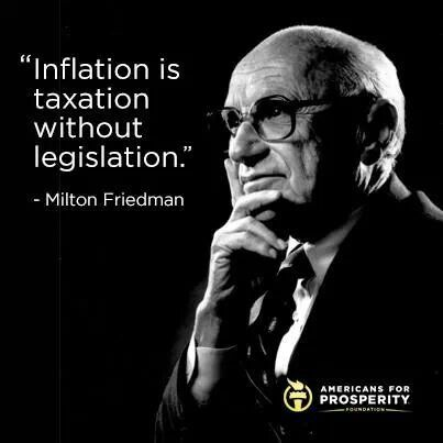 """Milton Friedman"" -- ""Inflation is taxation without legislation""  :))) ★★★★★"