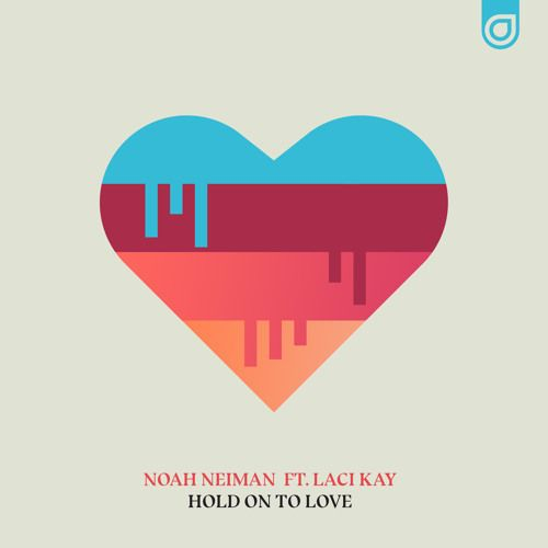 """NEW MUSIC: Noah Neiman ft. Laci Kay """"Hold On To Love"""""""