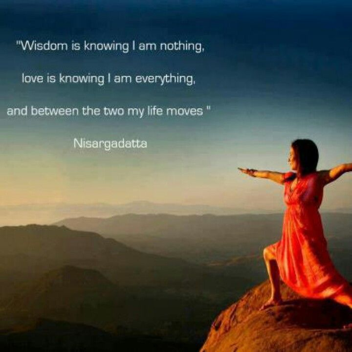 """Quotes About Life Love Wisdom: """"Wisdom Is Knowing I Am Nothing, Love Is Knowing I Am"""