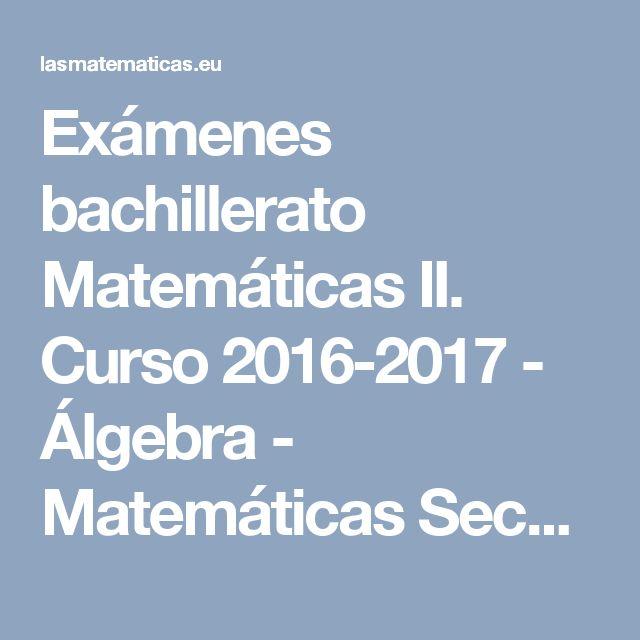 Exámenes bachillerato Matemáticas II. Curso 2016-2017 - Álgebra - Matemáticas Secundaria (ESO) y Bachillerato