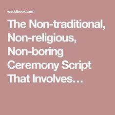 The Non-traditional, Non-religious, Non-boring Ceremony Script That Involves…