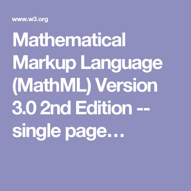 Mathematical Markup Language (MathML) Version 3.0 2nd Edition -- single page…