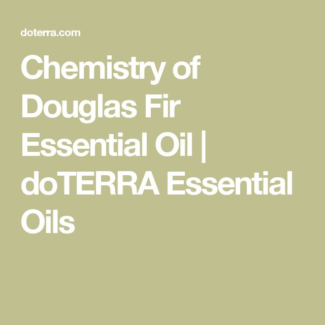 Chemistry of Douglas Fir Essential Oil | doTERRA Essential Oils. Doug fir and holiday joy blend is phenomenal! Find your CPTG essential oils and more at www.mydoterra.com/dianesulzer
