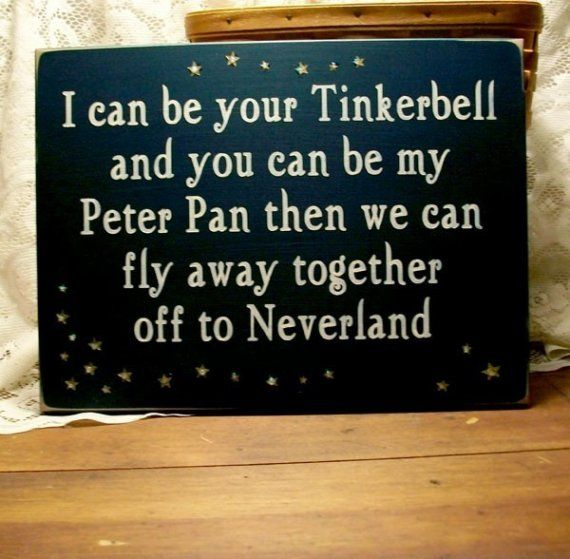 I can be your Tinkerbell and you can be my Peter Pan ... Cute Peter Pan Quotes