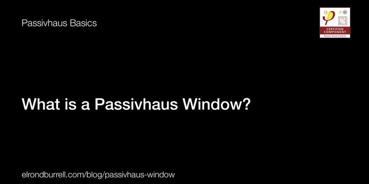 What is a Passivhaus Window? http://elrondburrell.com/blog/passivhaus-window/. Elrond does it again, with another great article