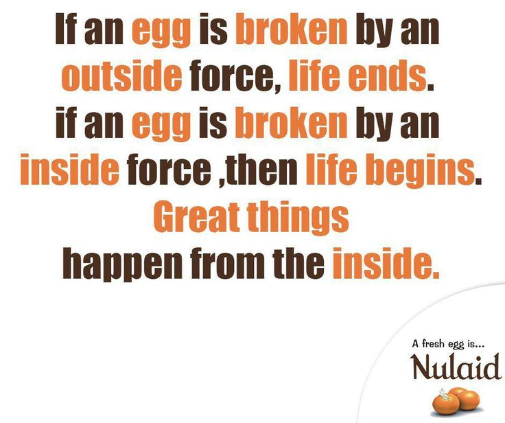 If an egg is broken by an outside force, life ends. if an egg is broken by an inside force ,then life begins. Great things happen from the inside. #SundayMotivation #Nulaid