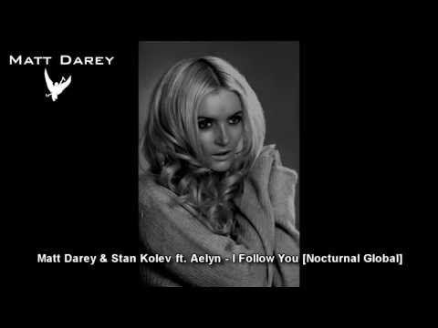 Matt Darey & Stan Kolev ft. Aelyn - I Follow You [Nocturnal Global]