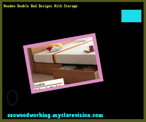 Wooden Double Bed Designs With Storage 092816 - Woodworking Plans and Projects!
