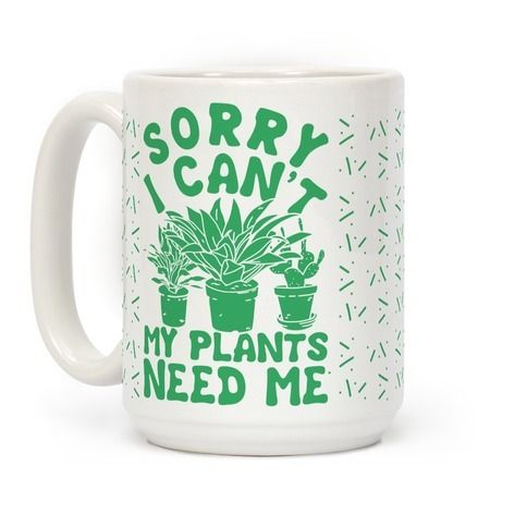 """Have a nice cup of tee or coffee while you bask in the glow of your glorious plant babies. Show your love for your houseplants with this cute plant mug. This plant coffee mug features an illustration of various houseplants along with the quote """"Sorry I Can't My Plants Need Me."""""""