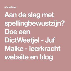Aan de slag met spellingbewustzijn? Doe een DictWeetje! - Juf Maike - leerkracht website en blog