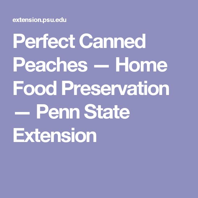 Perfect Canned Peaches — Home Food Preservation — Penn State Extension
