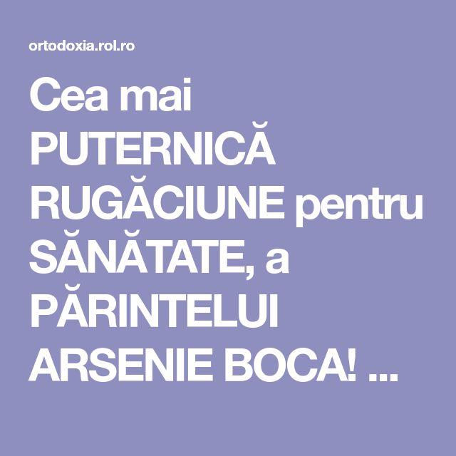 Cea mai PUTERNICĂ RUGĂCIUNE pentru SĂNĂTATE, a PĂRINTELUI ARSENIE BOCA! Are PUTERI VINDECĂTOARE!! | ROL.ro