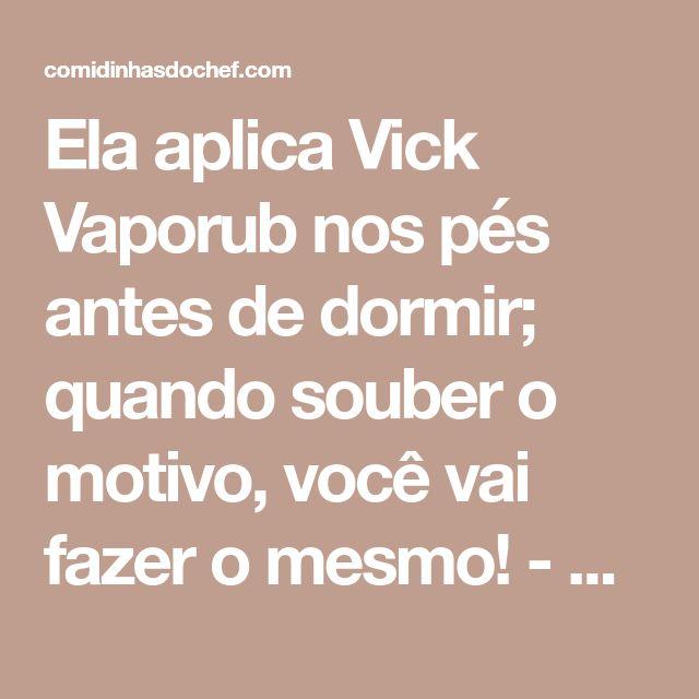 Ela aplica Vick Vaporub nos pés antes de dormir; quando souber o motivo, você vai fazer o mesmo! - Comidinhas do Chef