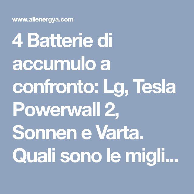 4 Batterie di accumulo a confronto: Lg, Tesla Powerwall 2, Sonnen e Varta. Quali sono le migliori?