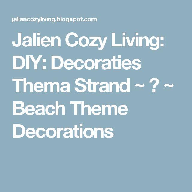 Jalien Cozy Living: DIY: Decoraties Thema Strand ~ ♥ ~ Beach Theme Decorations
