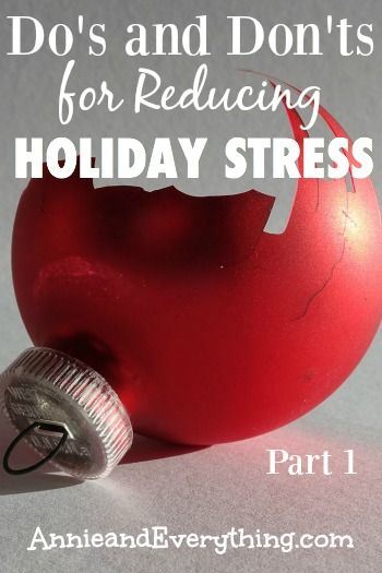 Getting bogged down by holiday stress? Here are ideas for things to DO and DON'T DO to make the holiday more enjoyable. Part 1 of a 2-part series.