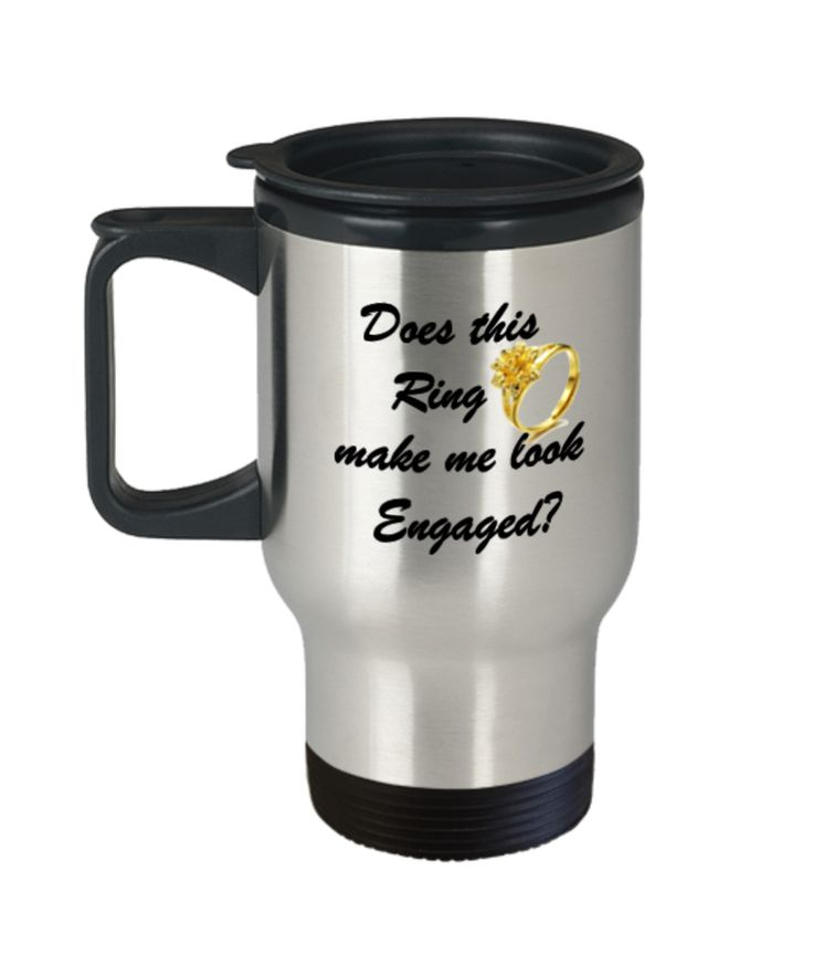 Does This Ring Make Me Look Engaged Travel Mug Coffee Mugs Tea Cups 14
