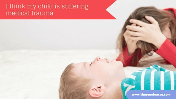I think my child is suffering medical trauma: a parent asks