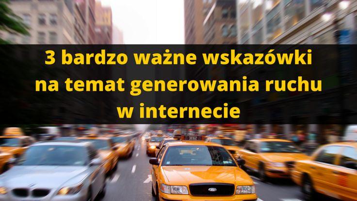 3 bardzo ważne wskazówki na temat generowania ruchu w internecie: http://blog.swiatlyebiznes.pl/3-bardzo-wazne-wskazowki-na-temat-generowania-ruchu-w-internecie/