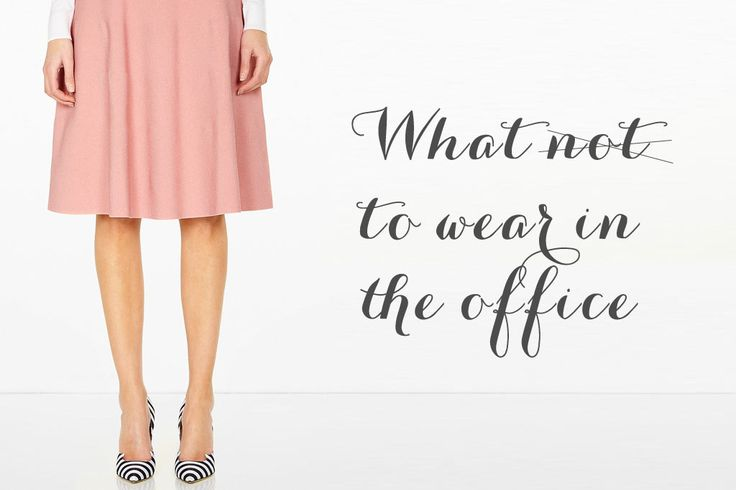 What NOT to wear in the office | Talented Ladies Club