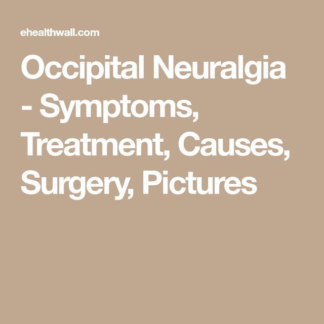 Occipital Neuralgia - Symptoms, Treatment, Causes, Surgery, Pictures