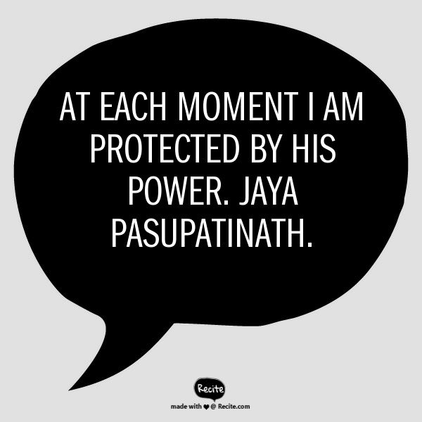 At each moment I am protected by his power. Jaya Pasupatinath. - Quote From Recite.com #RECITE #QUOTE