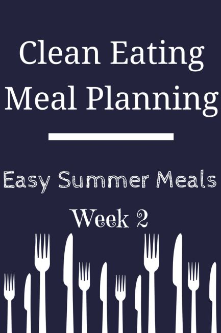 Clean Eating Meal Plan: Summer Meals, Week 2 - from @lilfamadventure Great summer meals plans that focus on real food for families.