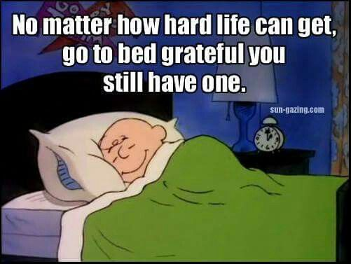 Still In Bed Quotes: No Matter How Hard Life Can Get, Go To Bed Grateful You
