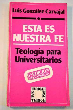 Esta es nuestra fe : teología para universitarios / Luis González-Carvajal Santabárbara