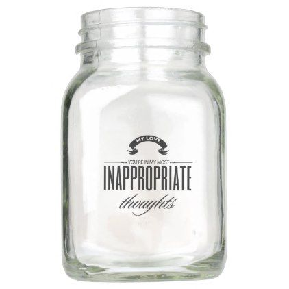 You are in my Most Inappropriate Thoughts Mason Jar - girlfriend love couple gift idea unique cool