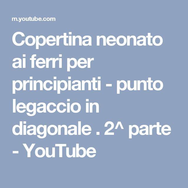 Copertina neonato ai ferri per principianti - punto legaccio in diagonale . 2^ parte - YouTube