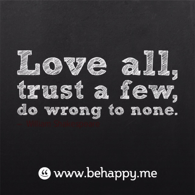 Love all. Trust a few.Life Quotes, Remember, Sayings Quotes, Trust, Inspiration Thoughts, Wrong, Favorite Quotes, Living, Shakespeare